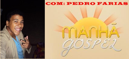 programa manhã gospel todo domingo as 9:30  ao 12:30