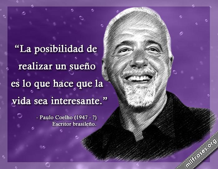 La posibilidad de realizar un sueño es lo que hace que la vida sea interesante. frases de Paulo Coelho (1947-?) Escritor brasileño.