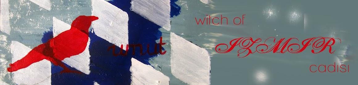 izmir cadisi/ witch of izmir