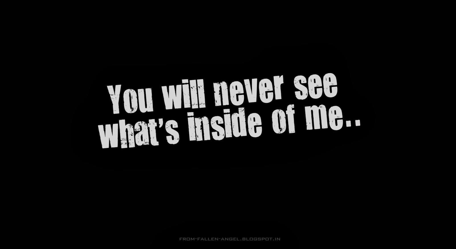 You will never see what's inside of me..