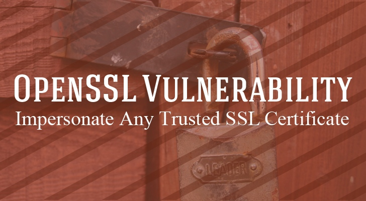 Critical OpenSSL Flaw Allows Hackers to Impersonate Any Trusted SSL Certificate