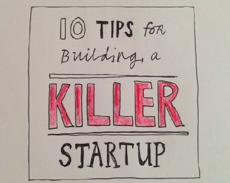 10 TIPS FOR BUILDING A KILLER STARTUP