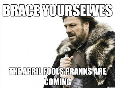 Brace Yourselves - April Fool`s Pranks Are Coming!