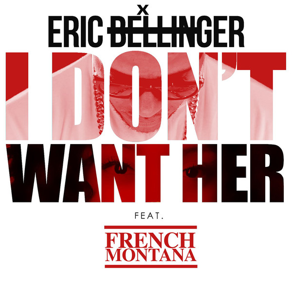 Eric Bellinger - I Don't Want Her (Remix) [feat. French Montana] - Single Cover
