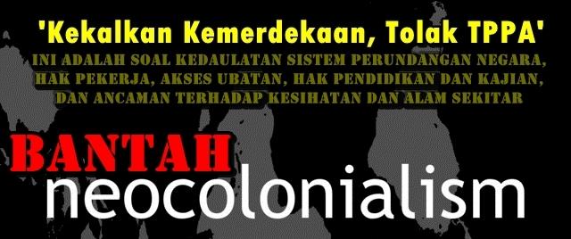 Bantah TPPA, neocolonialism,