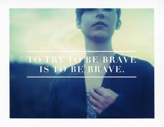 To Try To Be Brave Is To Be Brave
