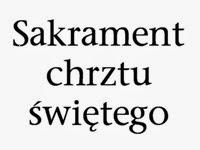 http://wzrostwiary.blogspot.com/2014/02/sakrament-chrztu-swietego.html