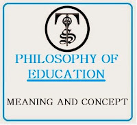 MEANING AND CONCEPT OF PHILOSOPHY OF EDUCATION, Meaning of  Philosophy, Meaning of Education, CONCEPT OF PHILOSOPHY OF EDUCATION, B.ED, M.ED, NET Notes.