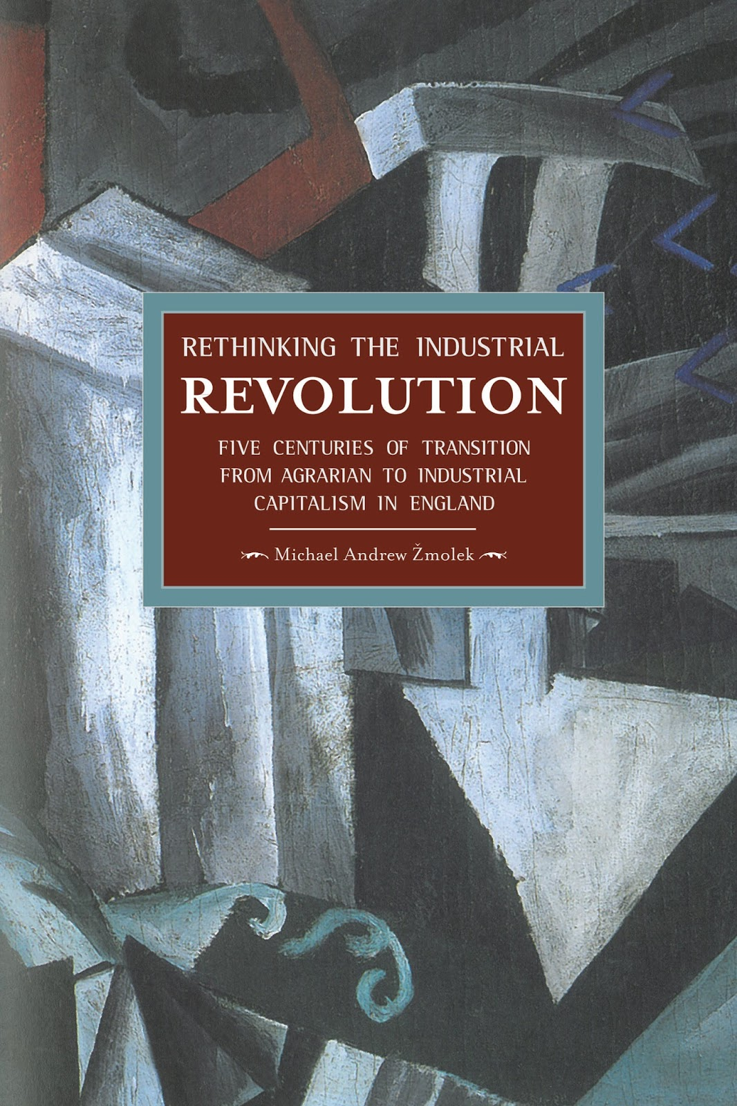 resolutereader michael andrew Žmolek rethinking the industrial michael andrew Žmolek rethinking the industrial revolution five centuries of transition from agrarian to industrial capitalism in england