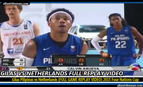 Gilas Pilipinas vs Netherlands (FULL GAME REPLAY VIDEO) 2015 Four Nations Cup