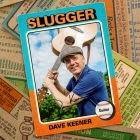 Dave Keener: Slugger