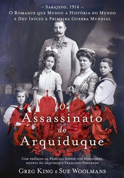 O assassinato do arquiduque * Greg King e Sue Woolmans