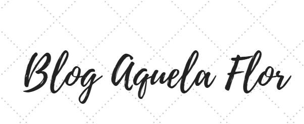 Blog Aquela Flor