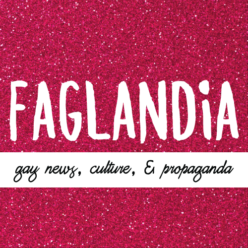 FAGLANDIA.COM: Gay News, Culture, & Propaganda