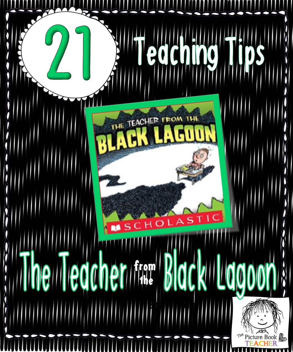 The PIcture Book Teacher's 21 teaching tips for The Teacher from the Black Lagoon by Mike Thaler.