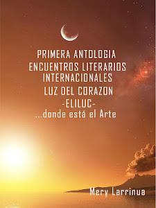 Tengo el honor de participar junto a 86 poetas-escritores en la  Antología Luz del Corazón