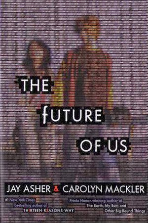The Literary Connoisseur The Future Of Us By Jay Asher And Carolyn