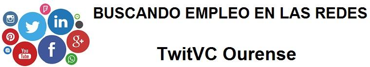 TwitVC Ourense. Ofertas de empleo, Facebook, LinkedIn, Twitter, Infojobs, bolsa de trabajo, cursos