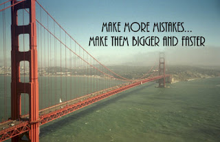 bridge over water with phrase make more mistakes, make them bigger and faster