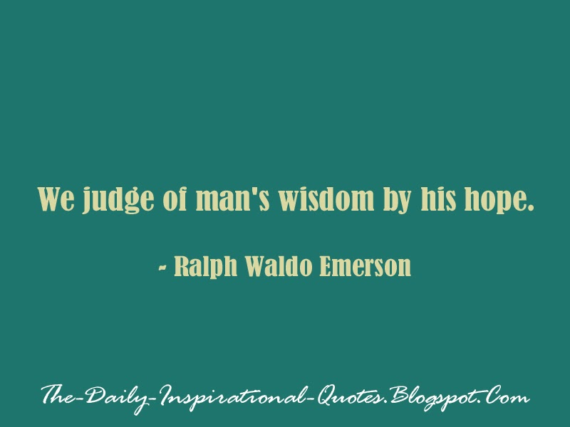 We judge of man's wisdom by his hope. - Ralph Waldo Emerson