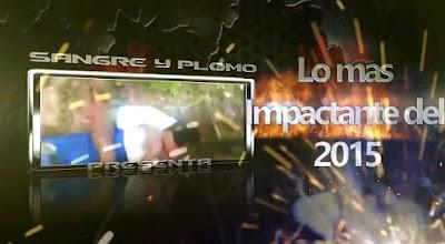 Los mas de Sangre y Plomo 2015-Impactantes
