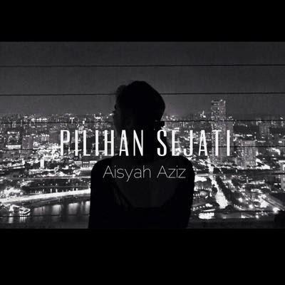 Pilihan Sejati Aisyah Aziz
