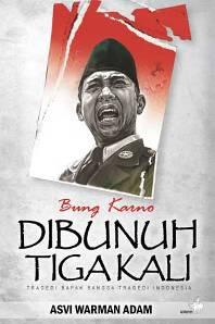 Buku Bung Karno Dibunuh Tiga Kali karya sejarawan Asvi Marwan adam