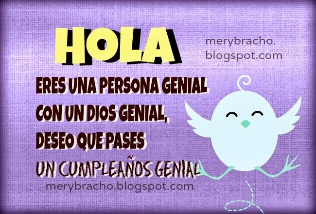 Hola. Que tengas un Cumpleaños Genial. feliz cumpleaños amigo, hombre, mujer, niño.  Pásala bien en tu cumpleaños. Felicitaciones en imágenes cristianas para amigos, Tarjetas gratis de cumple.