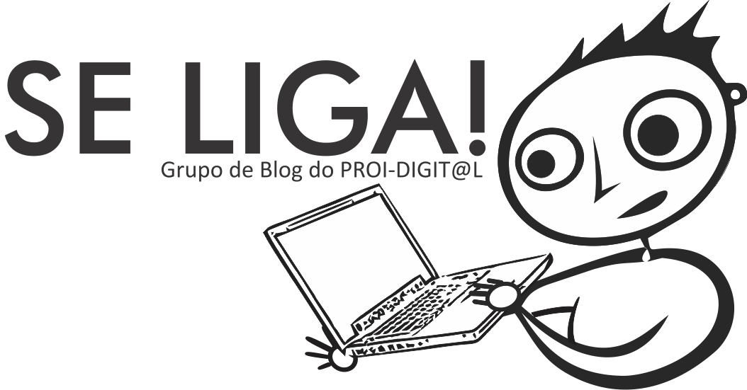 Se Liga! Grupo de Blog do PROI-DIGIT@L
