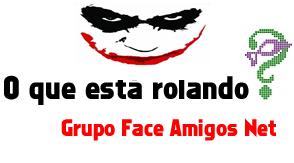 O que está Rolando? Face Amigos Net!