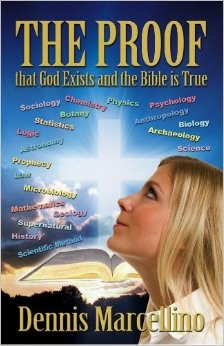 The Proof That God Exists and the Bible is True by Dennis Marcellino