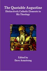 RECENT: (9-1-12) <em>The Quotable Augustine: Distinctively Catholic Elements in His Theology</em>