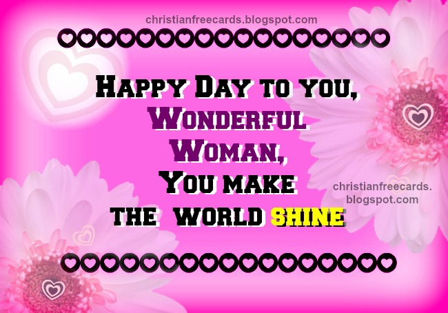 Happy Day, Wonderful Woman. happy women's day, happy birthday to woman, mother's day, congratulates friend with free christian card images, free christian quotes.