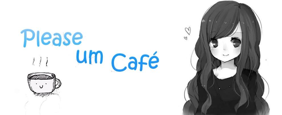 Please, um café