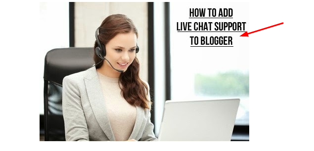 How to Add A Live Chat Support To Your Blogger Blog