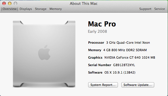 About This Mac Overview: Processor=3 GHz Quad-Core Intel Xeon, Memory=4 GB 800 MHz DDR2 SDRAM, Graphics= NVIDIA GeForce GT 640 1024 MB, Serial Number=XXXXXXXXXXXXX, Software= OS X 10.9.1 (13B42)