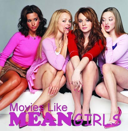 Movies like Mean Girls, Mean Girls