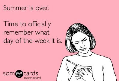 school ecard, teacher ecard, teacher humor, summer is over time to remember day of the week