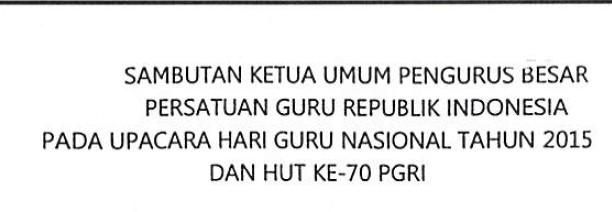 Teks Pidato/Sambutan Ketua Umum PGRI Pada Upacara Hari Guru Nasional Tahun 2015