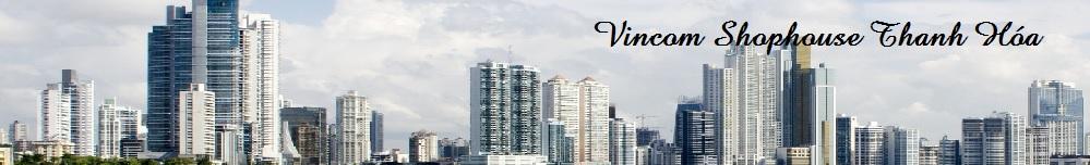 Vincom Shophouse Thanh Hóa - Vị trí vàng đẳng cấp sang!