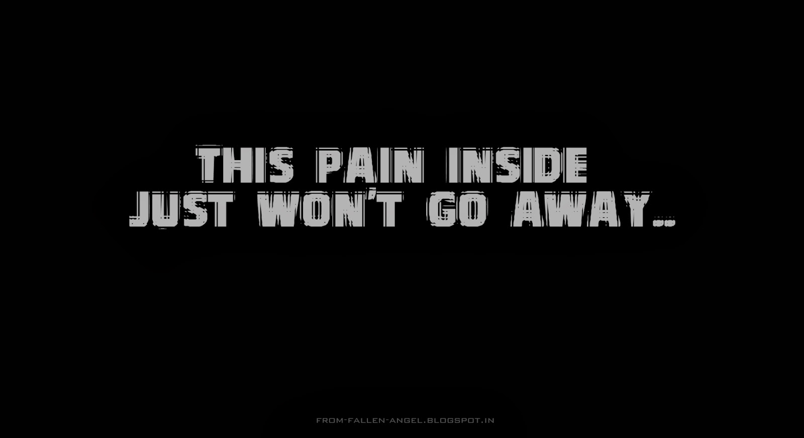 This pain inside just won't go away
