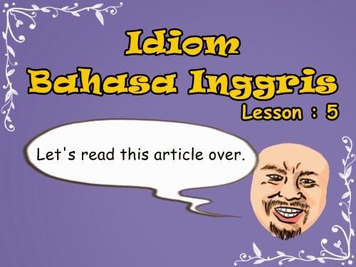 Idiom Bahasa Inggris : Lesson 5 | www.belajarbahasainggris.us