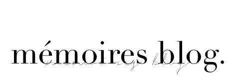 MÉMOIRES BLOG //  TRAVEL AND LIFESTYLE MAGAZINE