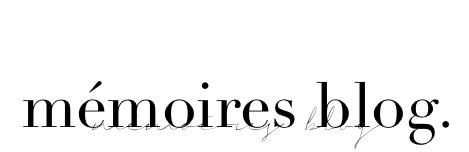 MÉMOIRES BLOG //  TRAVEL AND LIFESTYLE MAGAZINE