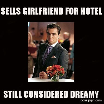 "Chuck Bass meme: ""Sells girlfriend for hotel. Still considered dreamy."""
