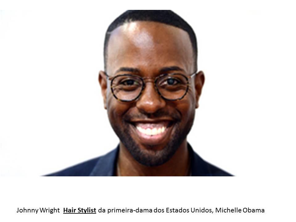 Hairstylist Johnny Wright : Johnny Wright ele ? o hair stylist da primeira dama.