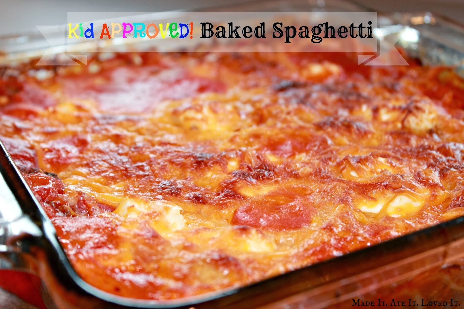 Made It. Ate It. Loved It.: Kid Approved Baked Spaghetti