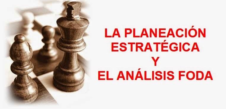la planeacion estrategica y el analisis FODA
