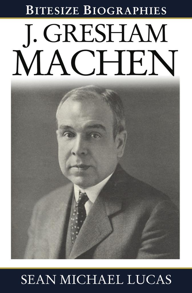 biography of j gresham machen essay