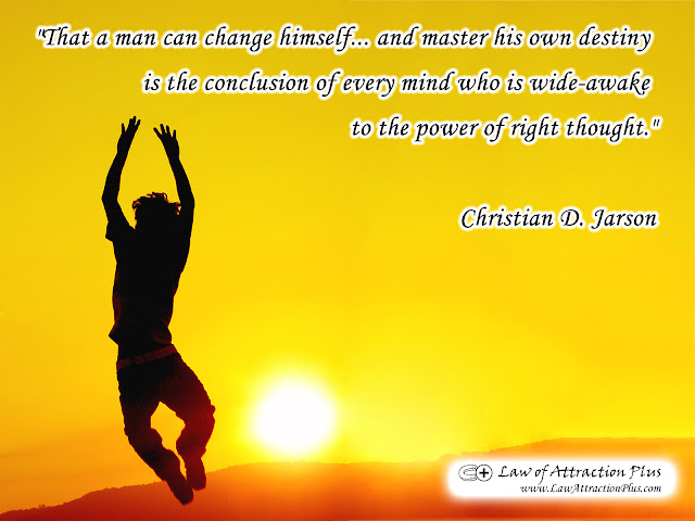 """That a man can change himself... and master his own destiny is the conclusion of every mind who is wide-awake to the power of right thought."" Christian D. Larson (Wallpaper + Quote)"